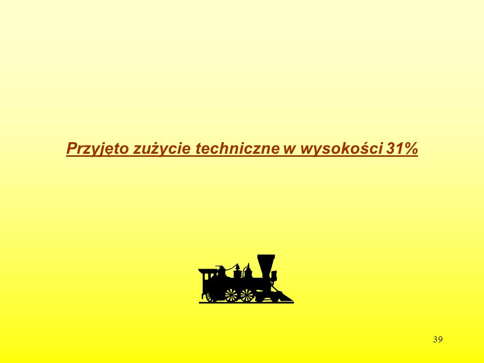 39 Przyjęto zużycie techniczne w wysokości 31%