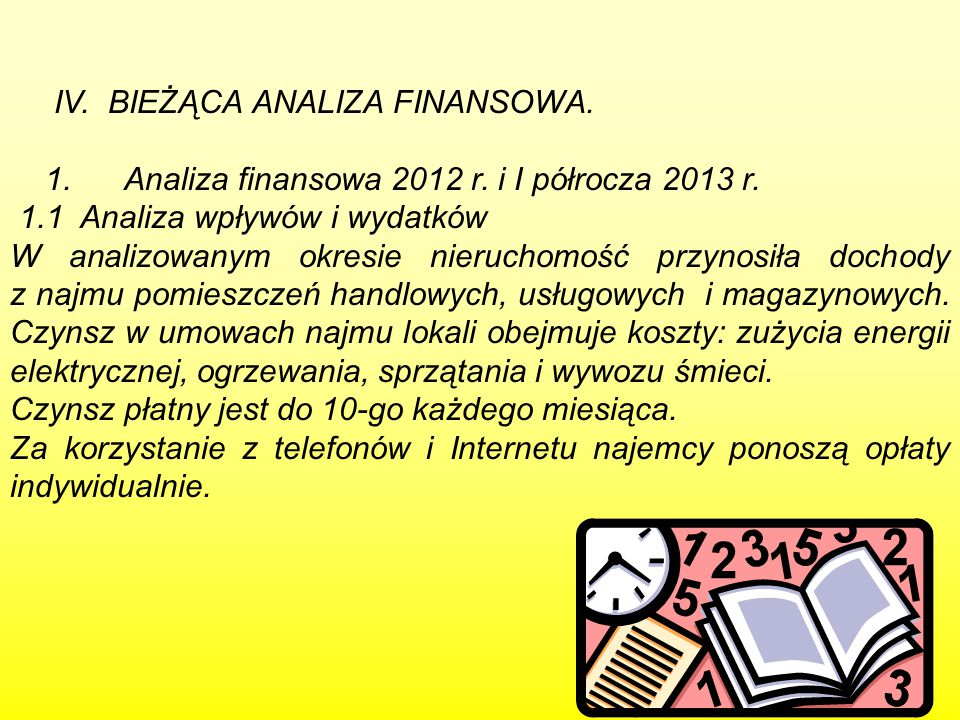 63 IV. BIEŻĄCA ANALIZA FINANSOWA. 1. Analiza finansowa 2012 r. i I półrocza 2013 r. 1.1 Analiza wpływów i wydatków W analizowanym okresie nieruchomość