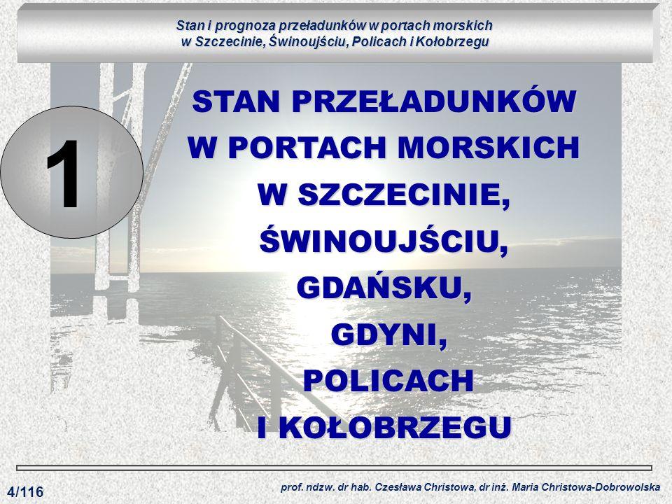 STAN PRZEŁADUNKÓW W PORTACH MORSKICH W SZCZECINIE, ŚWINOUJŚCIU, GDAŃSKU, GDYNI, POLICACH I KOŁOBRZEGU 1 prof. ndzw. dr hab. Czesława Christowa, dr inż