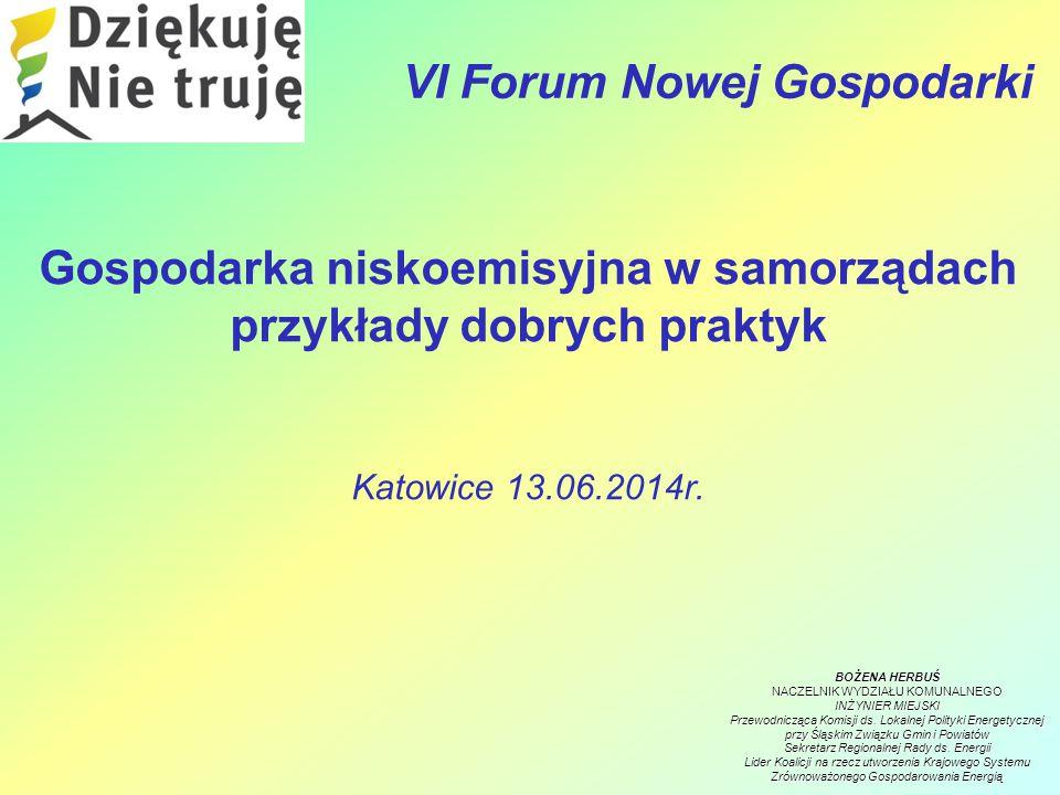 VI Forum Nowej Gospodarki Gospodarka niskoemisyjna w samorządach przykłady dobrych praktyk Katowice 13.06.2014r.