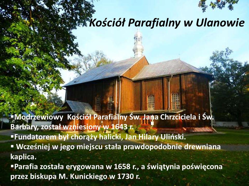 Kościół Parafialny w Ulanowie  Modrzewiowy Kościół Parafialny Św. Jana Chrzciciela i Św. Barbary, został wzniesiony w 1643 r.  Fundatorem był chorąż