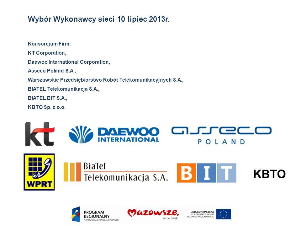 Wybór Wykonawcy sieci 10 lipiec 2013r. Konsorcjum Firm: KT Corporation, Daewoo International Corporation, Asseco Poland S.A., Warszawskie Przedsiębior