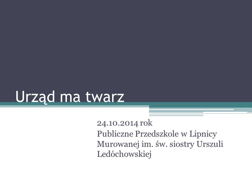 Urząd ma twarz 24.10.2014 rok Publiczne Przedszkole w Lipnicy Murowanej im.