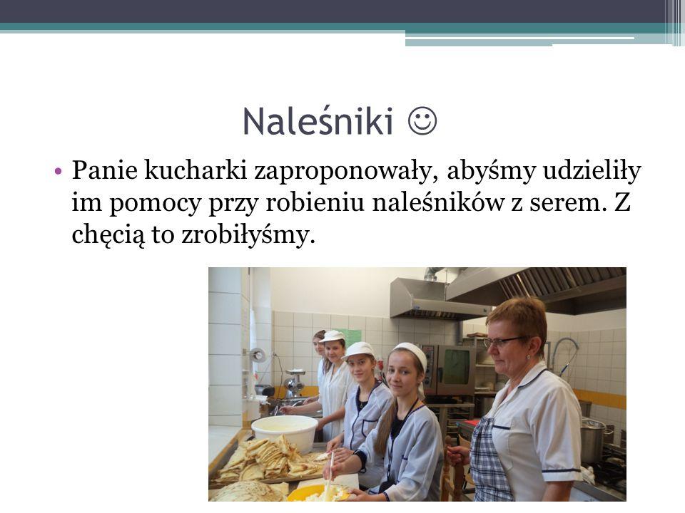 Naleśniki Panie kucharki zaproponowały, abyśmy udzieliły im pomocy przy robieniu naleśników z serem.