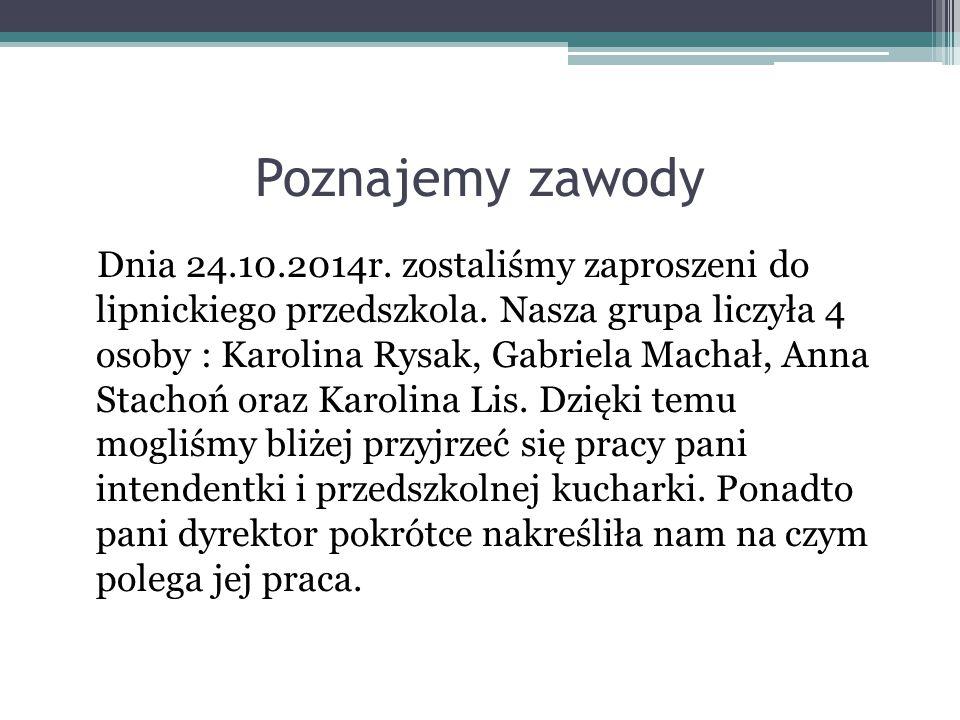 Poznajemy zawody Dnia 24.10.2014r. zostaliśmy zaproszeni do lipnickiego przedszkola.