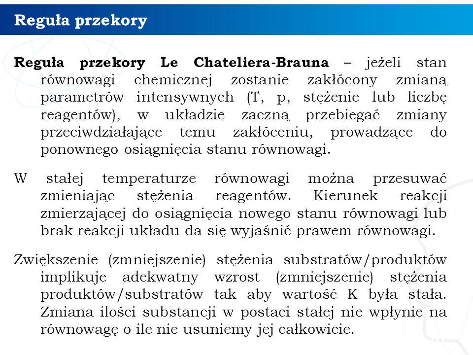 Reguła przekory Reguła przekory Le Chateliera-Brauna – jeżeli stan równowagi chemicznej zostanie zakłócony zmianą parametrów intensywnych (T, p, stęże