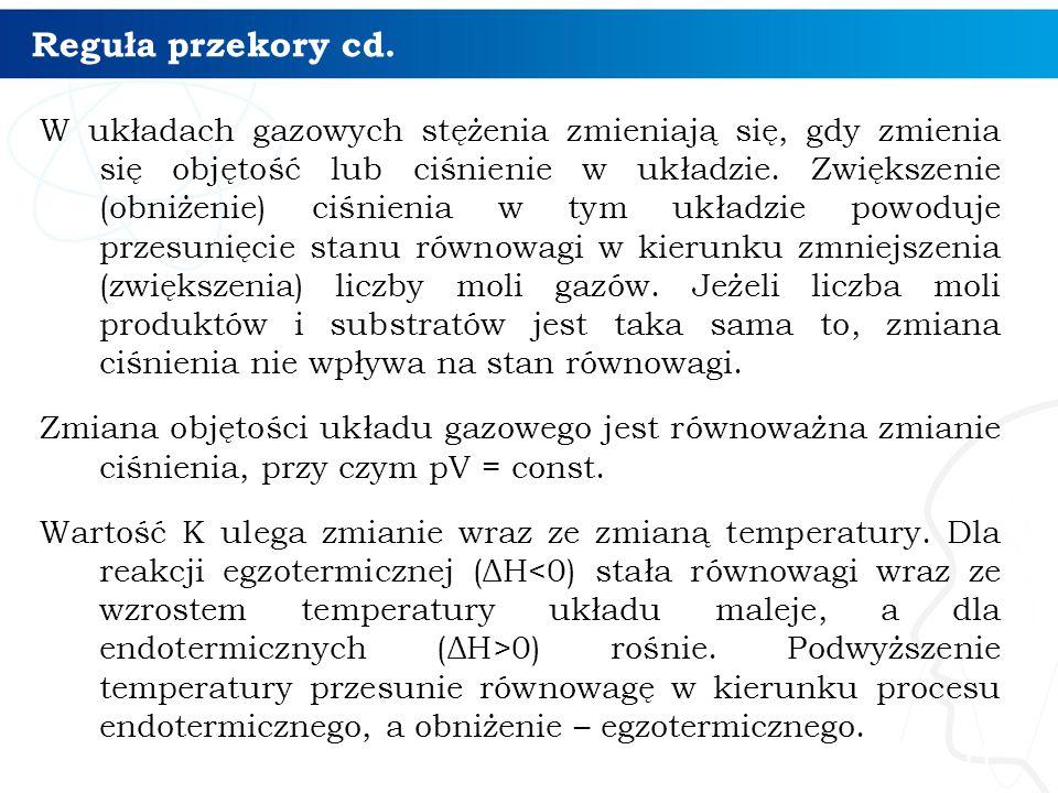 Reguła przekory cd. W układach gazowych stężenia zmieniają się, gdy zmienia się objętość lub ciśnienie w układzie. Zwiększenie (obniżenie) ciśnienia w