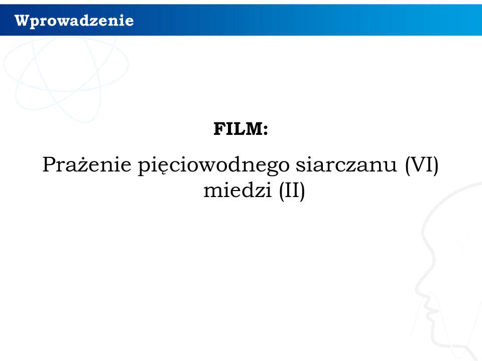 Wprowadzenie FILM: Prażenie pięciowodnego siarczanu (VI) miedzi (II) 3