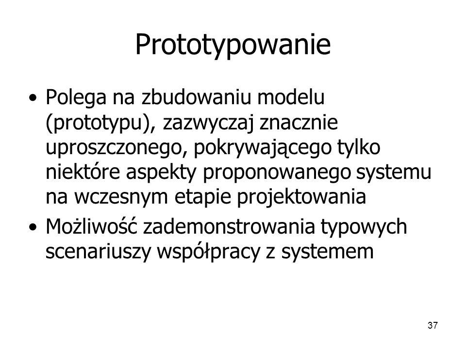 37 Prototypowanie Polega na zbudowaniu modelu (prototypu), zazwyczaj znacznie uproszczonego, pokrywającego tylko niektóre aspekty proponowanego systemu na wczesnym etapie projektowania Możliwość zademonstrowania typowych scenariuszy współpracy z systemem