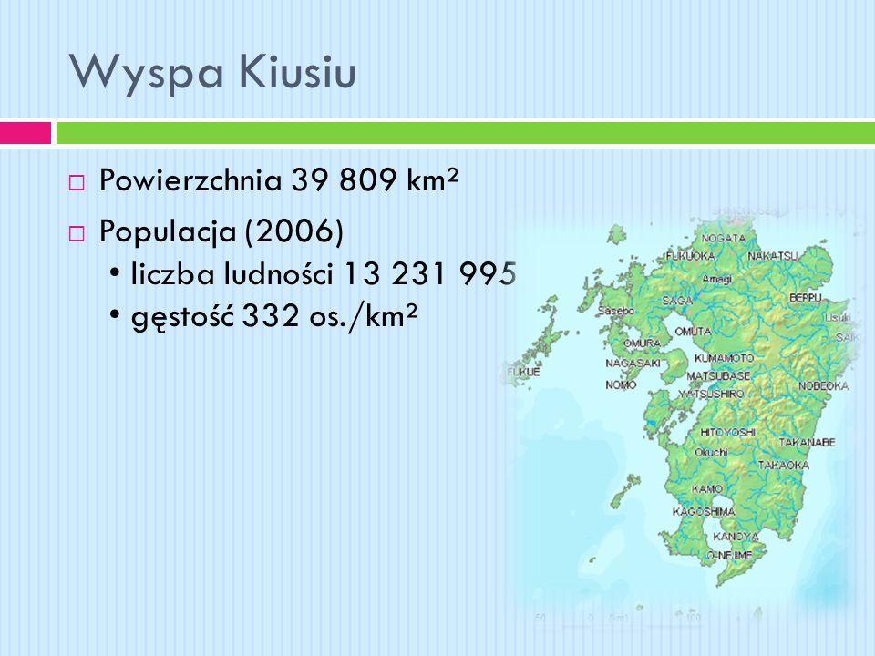 Wyspa Kiusiu  Powierzchnia 39 809 km²  Populacja (2006) liczba ludności 13 231 995 gęstość 332 os./km²