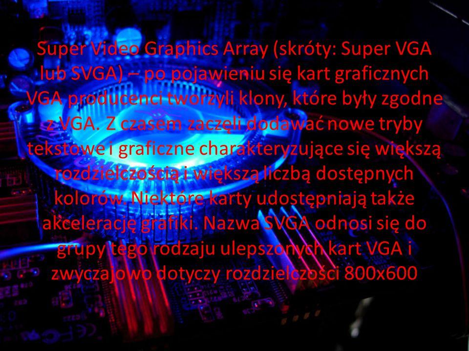 Super Video Graphics Array (skróty: Super VGA lub SVGA) – po pojawieniu się kart graficznych VGA producenci tworzyli klony, które były zgodne z VGA.