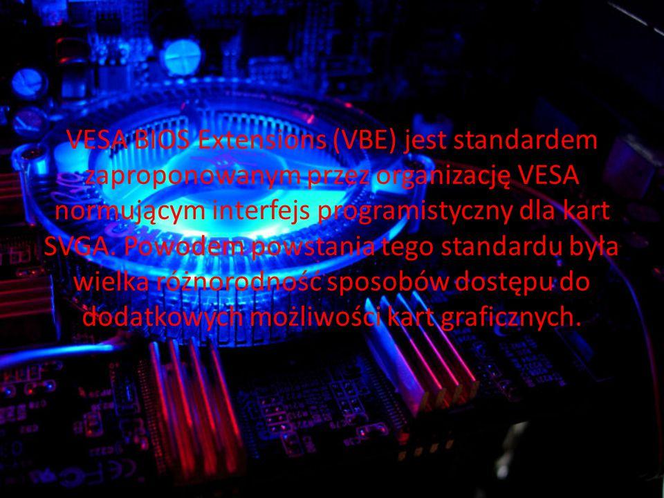 VESA BIOS Extensions (VBE) jest standardem zaproponowanym przez organizację VESA normującym interfejs programistyczny dla kart SVGA.