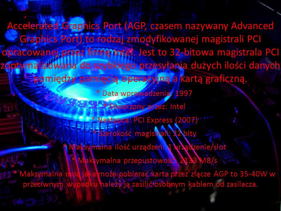 Accelerated Graphics Port (AGP, czasem nazywany Advanced Graphics Port) to rodzaj zmodyfikowanej magistrali PCI opracowanej przez firmę Intel.