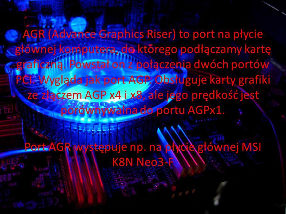AGR (Advance Graphics Riser) to port na płycie głównej komputera, do którego podłączamy kartę graficzną.
