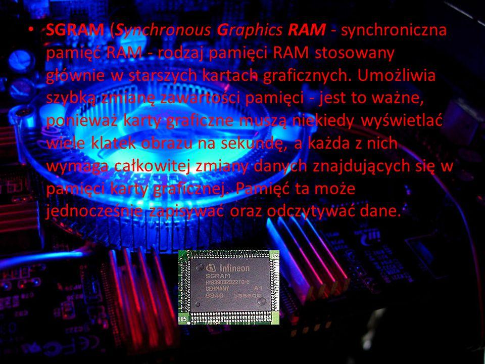 SGRAM (Synchronous Graphics RAM - synchroniczna pamięć RAM - rodzaj pamięci RAM stosowany głównie w starszych kartach graficznych.