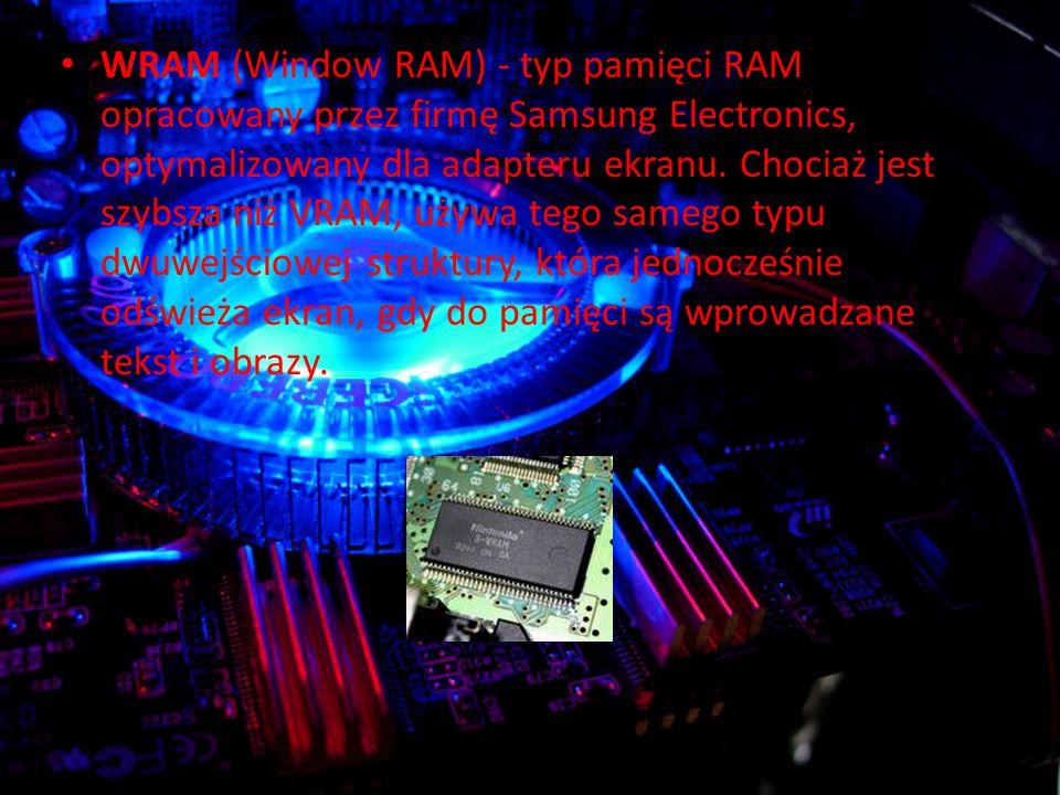 WRAM (Window RAM) - typ pamięci RAM opracowany przez firmę Samsung Electronics, optymalizowany dla adapteru ekranu.