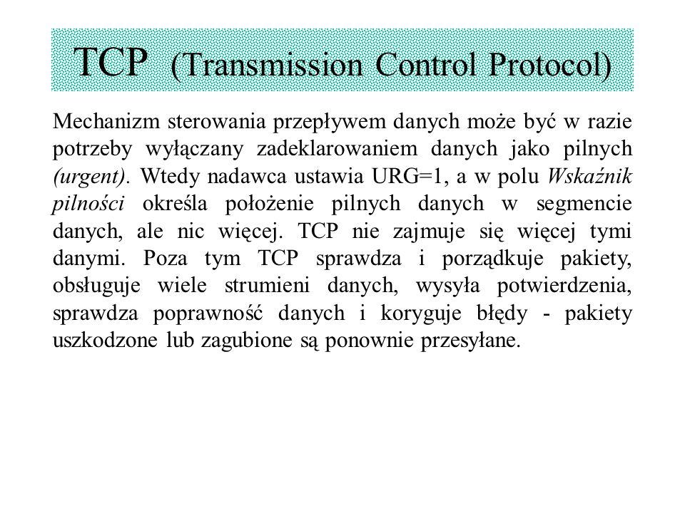 TCP (Transmission Control Protocol) Mechanizm sterowania przepływem danych może być w razie potrzeby wyłączany zadeklarowaniem danych jako pilnych (ur