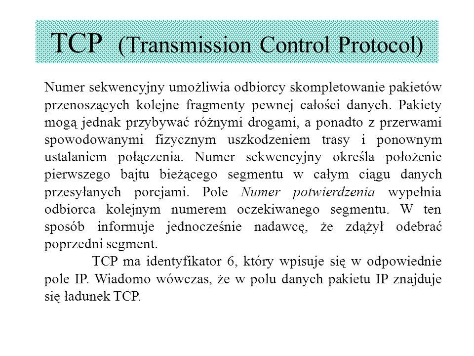 TCP (Transmission Control Protocol) Numer sekwencyjny umożliwia odbiorcy skompletowanie pakietów przenoszących kolejne fragmenty pewnej całości danych