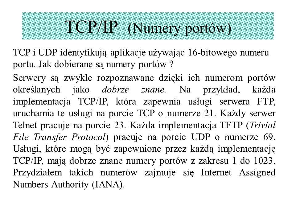 TCP/IP (Numery portów) TCP i UDP identyfikują aplikacje używając 16-bitowego numeru portu. Jak dobierane są numery portów ? Serwery są zwykle rozpozna