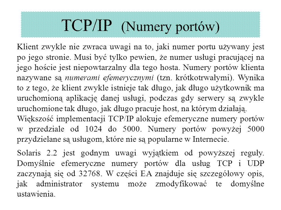 TCP/IP (Numery portów) Klient zwykle nie zwraca uwagi na to, jaki numer portu używany jest po jego stronie. Musi być tylko pewien, że numer usługi pra