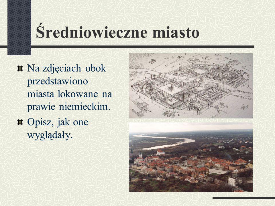 Średniowieczne miasto Na zdjęciach obok przedstawiono miasta lokowane na prawie niemieckim.
