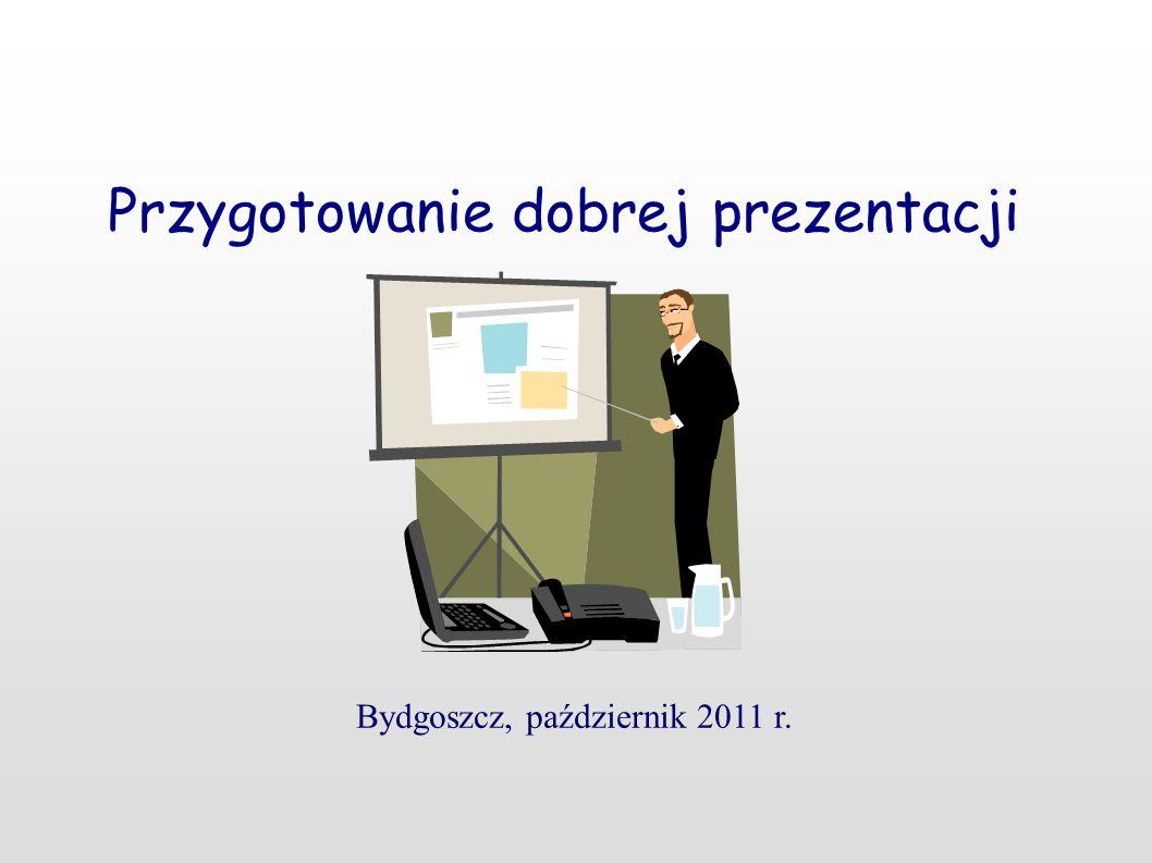 Przygotowanie dobrej prezentacji Bydgoszcz, październik 2011 r.