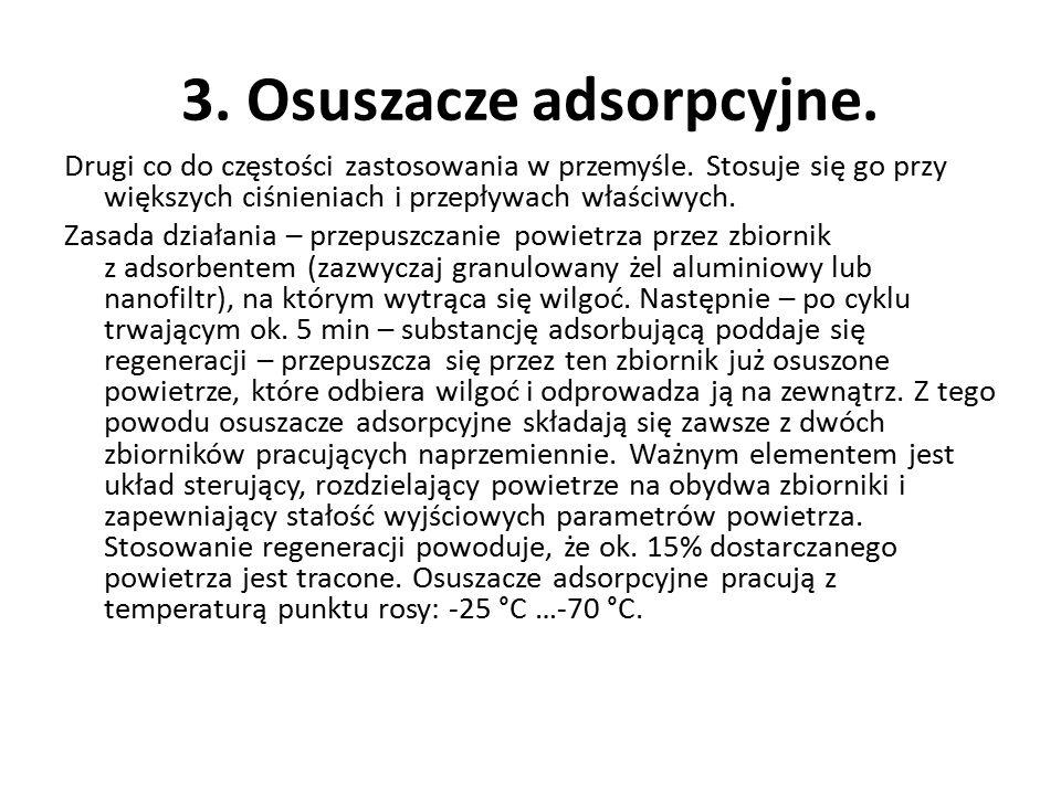 3. Osuszacze adsorpcyjne. Drugi co do częstości zastosowania w przemyśle. Stosuje się go przy większych ciśnieniach i przepływach właściwych. Zasada d