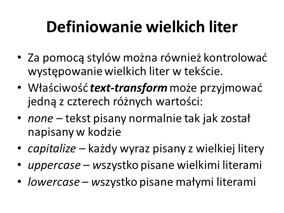 Definiowanie wielkich liter – przykład.normal { text-transform: none; }.initcaps { text-transform: capitalize; }.upper { text-transform: uppercase; }.lower { text-transform: lowercase; }