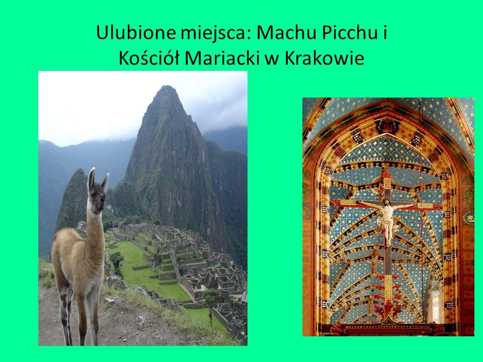 Ulubione miejsca: Machu Picchu i Kościół Mariacki w Krakowie