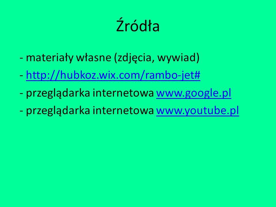 Źródła - materiały własne (zdjęcia, wywiad) - http://hubkoz.wix.com/rambo-jet#http://hubkoz.wix.com/rambo-jet# - przeglądarka internetowa www.google.plwww.google.pl - przeglądarka internetowa www.youtube.plwww.youtube.pl