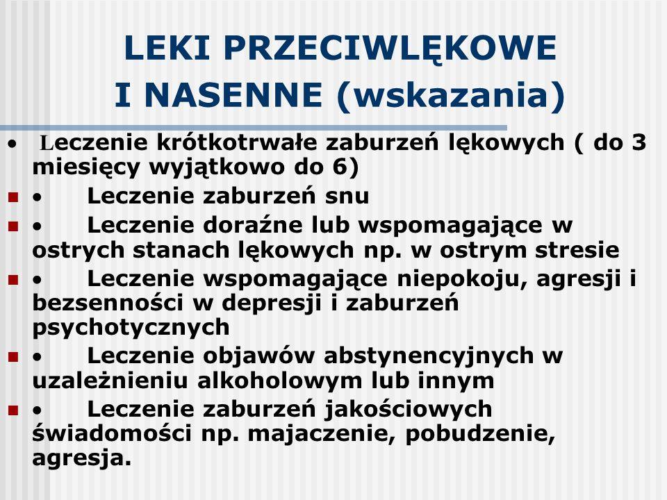 LEKI PRZECIWLĘKOWE I NASENNE (wskazania)  L eczenie krótkotrwałe zaburzeń lękowych ( do 3 miesięcy wyjątkowo do 6)  Leczenie zaburzeń snu  Leczenie