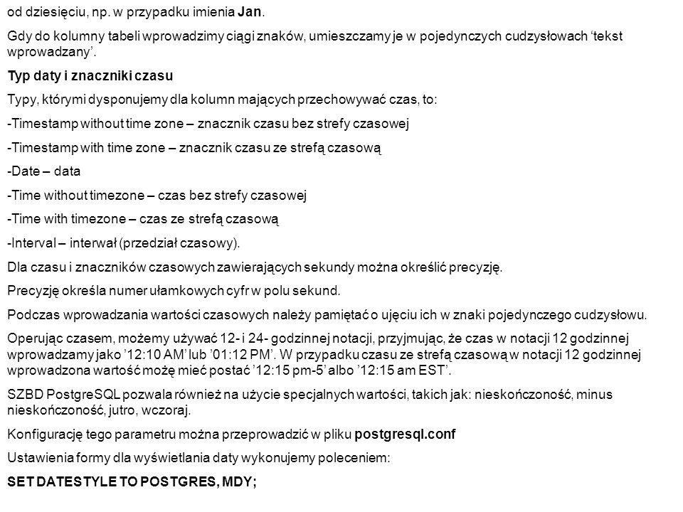 od dziesięciu, np. w przypadku imienia Jan. Gdy do kolumny tabeli wprowadzimy ciągi znaków, umieszczamy je w pojedynczych cudzysłowach 'tekst wprowadz