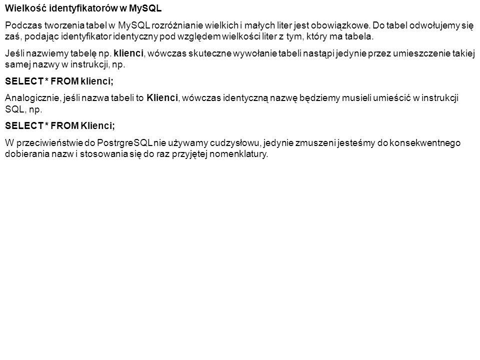 Wielkość identyfikatorów w MySQL Podczas tworzenia tabel w MySQL rozróżnianie wielkich i małych liter jest obowiązkowe. Do tabel odwołujemy się zaś, p