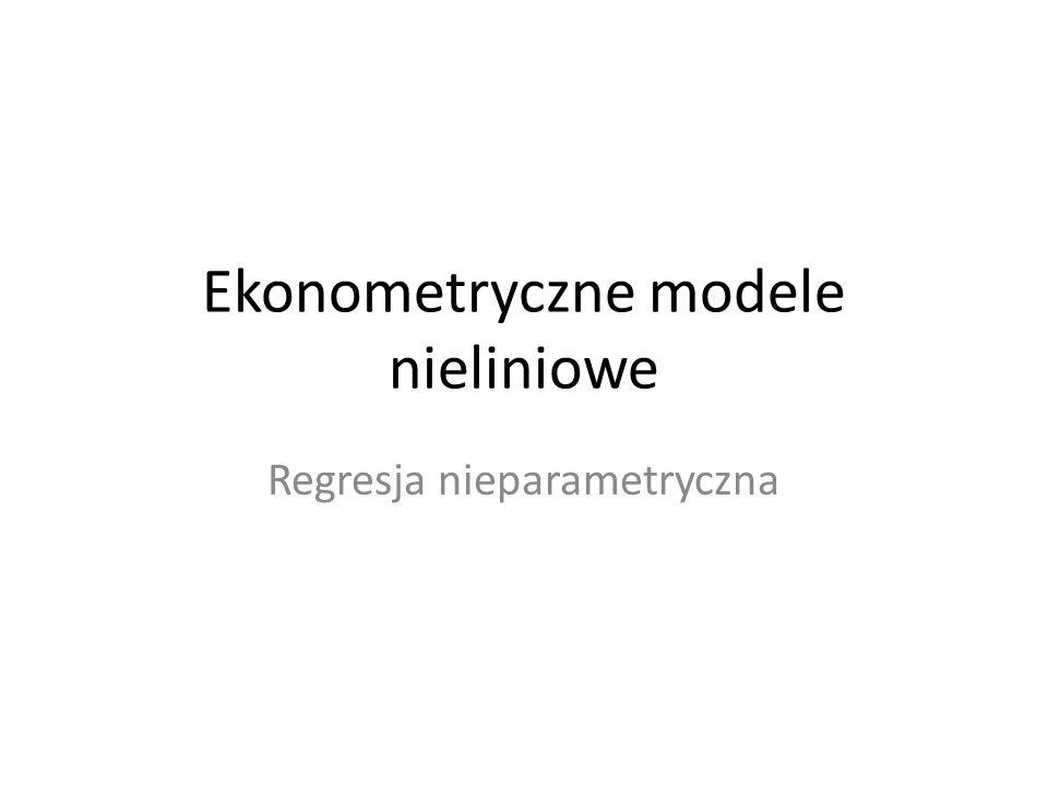 Ekonometryczne modele nieliniowe Regresja nieparametryczna
