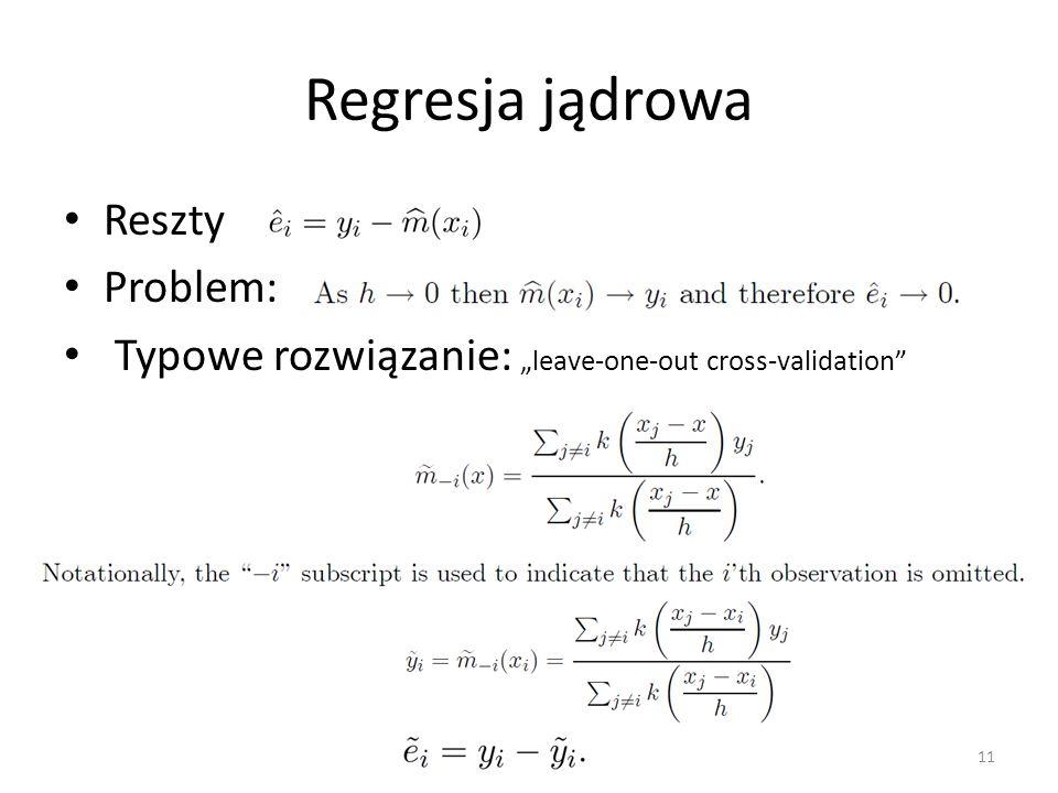 """Regresja jądrowa Reszty Problem: Typowe rozwiązanie: """"leave-one-out cross-validation"""" 11"""