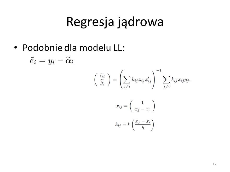 Regresja jądrowa Podobnie dla modelu LL: 12