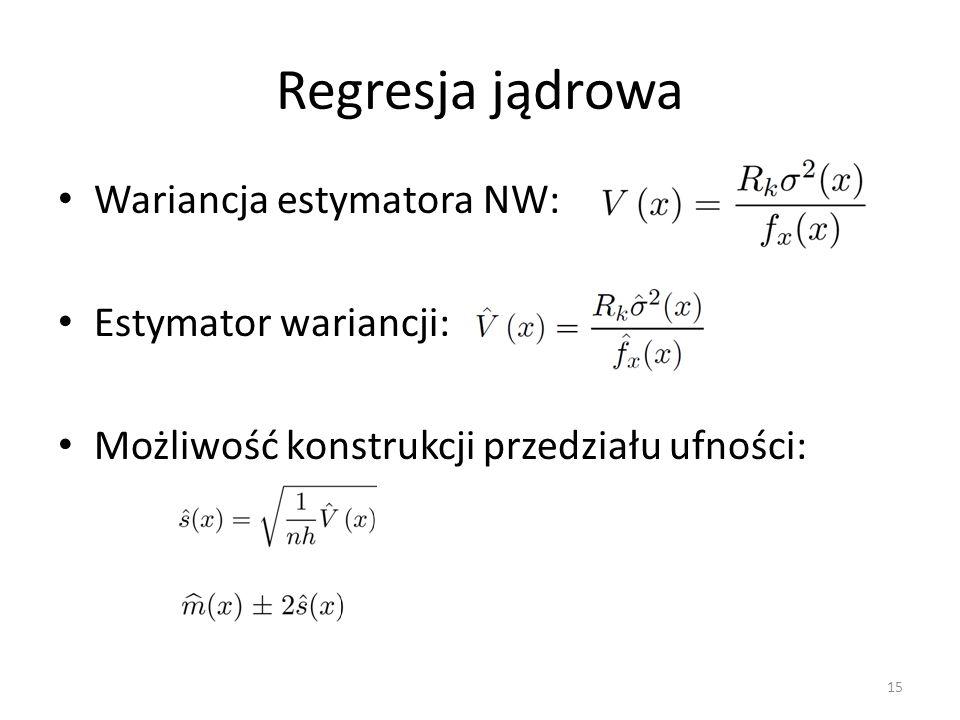 Regresja jądrowa Wariancja estymatora NW: Estymator wariancji: Możliwość konstrukcji przedziału ufności: 15