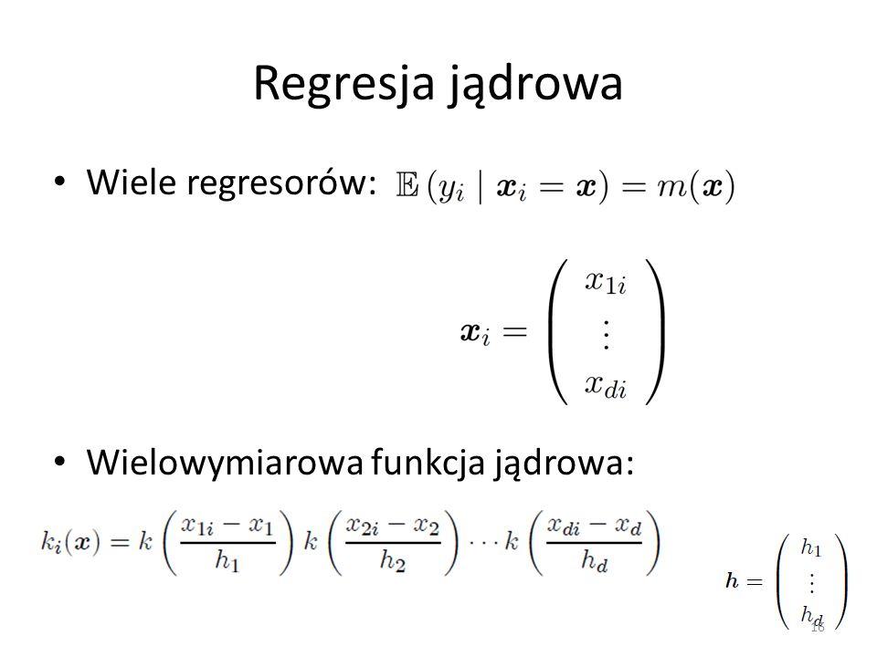 Regresja jądrowa Wiele regresorów: Wielowymiarowa funkcja jądrowa: 16