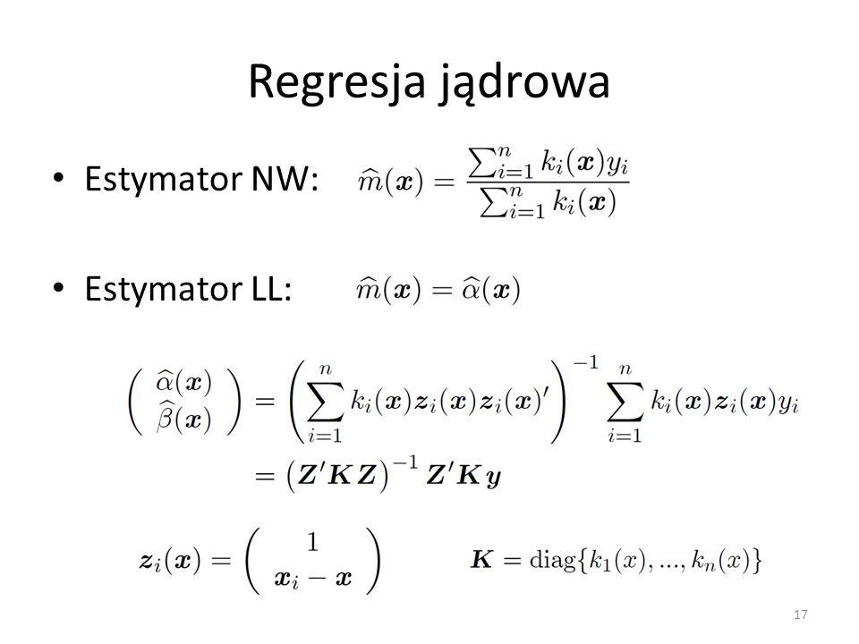 Regresja jądrowa Estymator NW: Estymator LL: 17