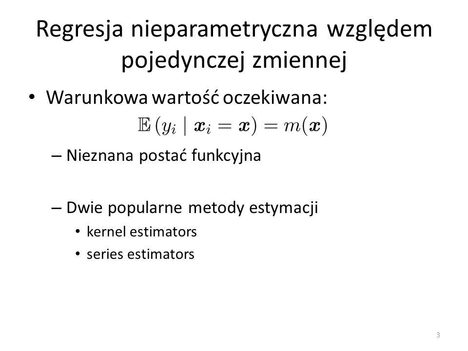 Regresja nieparametryczna względem pojedynczej zmiennej Warunkowa wartość oczekiwana: – Nieznana postać funkcyjna – Dwie popularne metody estymacji ke