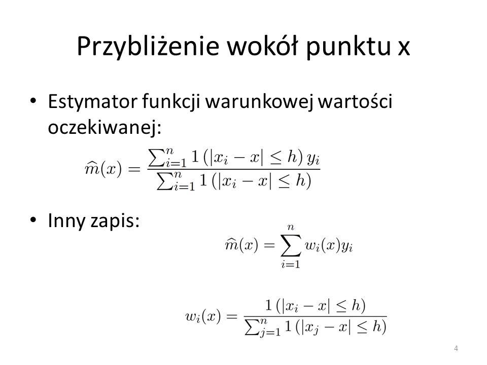 Przybliżenie wokół punktu x Estymator funkcji warunkowej wartości oczekiwanej: Inny zapis: 4