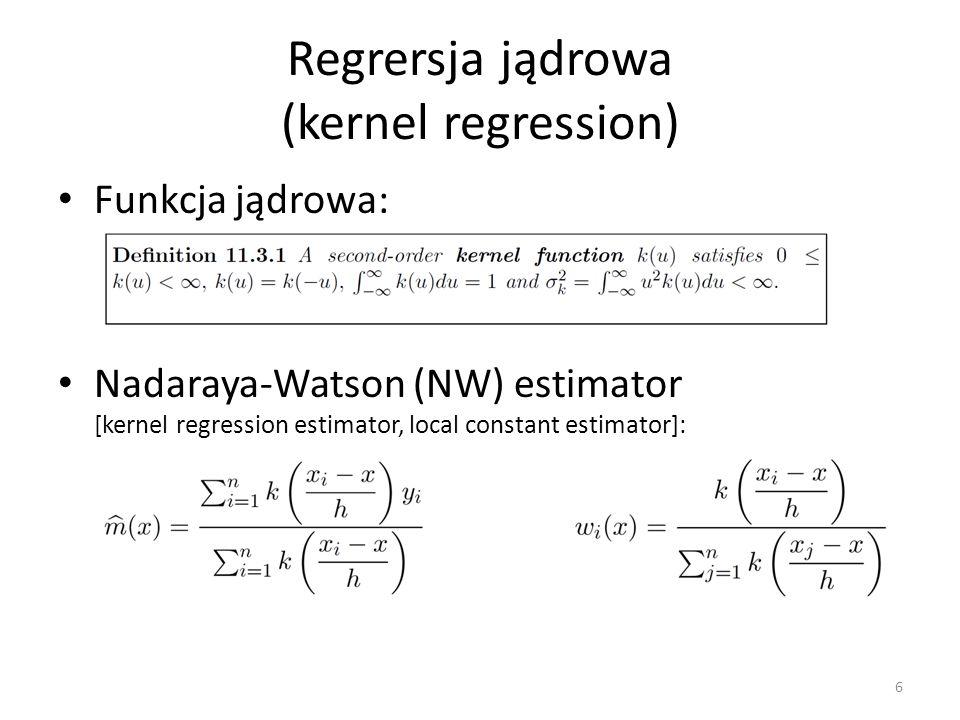 Regrersja jądrowa (kernel regression) Funkcja jądrowa: Nadaraya-Watson (NW) estimator [kernel regression estimator, local constant estimator]: 6