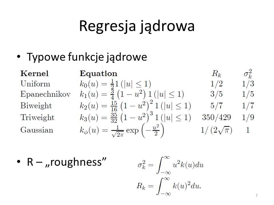 """Regresja jądrowa Typowe funkcje jądrowe R – """"roughness"""" 7"""