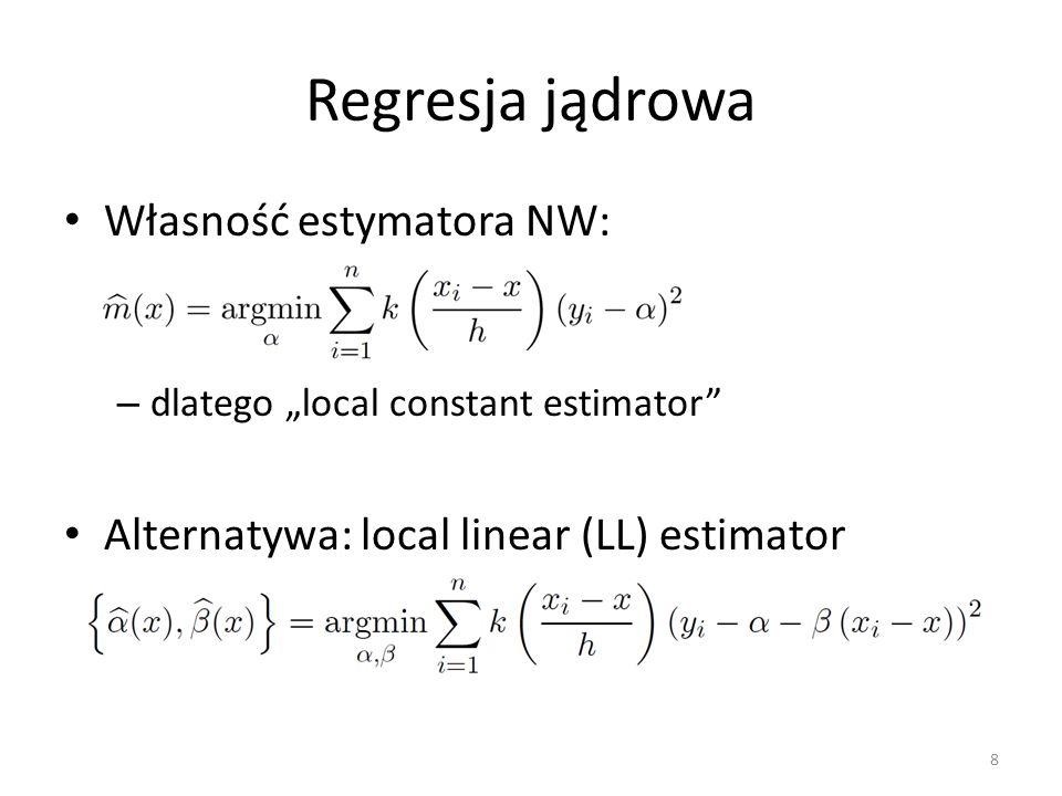"""Regresja jądrowa Własność estymatora NW: – dlatego """"local constant estimator"""" Alternatywa: local linear (LL) estimator 8"""