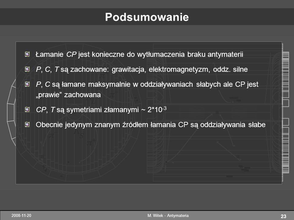 23 2008-11-20M. Witek - Antymateria Łamanie CP jest konieczne do wytłumaczenia braku antymaterii P, C, T są zachowane: grawitacja, elektromagnetyzm, o