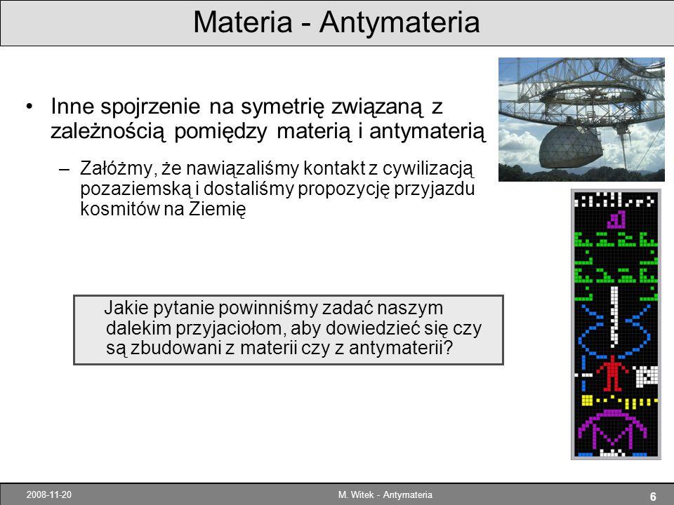 6 2008-11-20M. Witek - Antymateria Materia - Antymateria Inne spojrzenie na symetrię związaną z zależnością pomiędzy materią i antymaterią –Załóżmy, ż