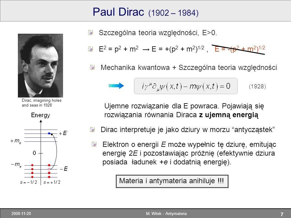 7 2008-11-20M. Witek - Antymateria Paul Dirac (1902 – 1984) Ujemne rozwiązanie dla E powraca. Pojawiają się rozwiązania równania Diraca z ujemną energ