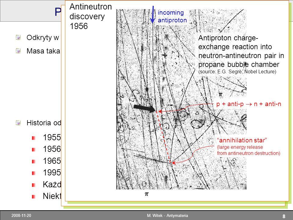 8 2008-11-20M. Witek - Antymateria 63 MeV positron track 23 MeV positron track 6mm Pb plate 1955: antyproton (Chamberlain-Segrè, Berkeley) 1956: antyn