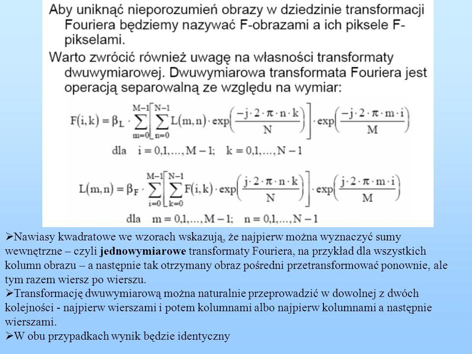  Nawiasy kwadratowe we wzorach wskazują, że najpierw można wyznaczyć sumy wewnętrzne – czyli jednowymiarowe transformaty Fouriera, na przykład dla ws