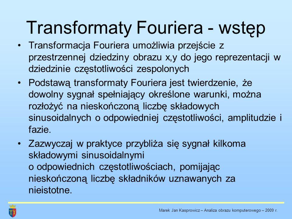 Transformaty Fouriera - wstęp Transformacja Fouriera umożliwia przejście z przestrzennej dziedziny obrazu x,y do jego reprezentacji w dziedzinie częst